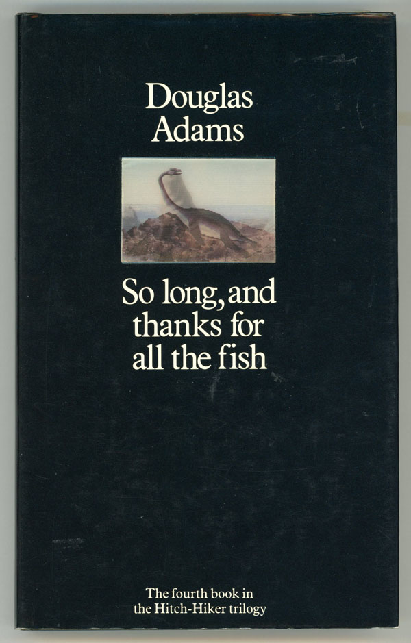 """So long and thanks for all the fish"", by Douglas Adams"